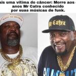 Mr Catra morre aos 49 anos vítima de câncer de estômago